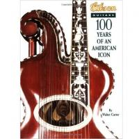 Gibson Guitars - 100 Years Of An American Icon by Walter Carter