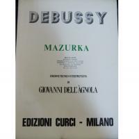 Debussy Mazurka Edizione tecnico-interpretativa di Giovanni Dell'Agnola - Edizione Curci Milano