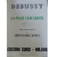 Debussy La Plus que lente Edizione tecnico - interpretativa di Giovanni dell'Agnola - Edizione Curci Milano