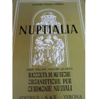Sandro Dalla Libera Nuptialia Liber Organi Volume Quarto Raccolta di musiche organistiche per cerimonie nuziali - Editrice S.A.T. Verona