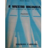 Il maestro organista cinque composizioni per organo con pedale Fascicolo I - Edizioni Carrara