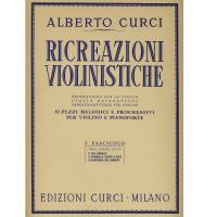 Curci Ricreazioni Violinistiche 10 Pezzi melodici e progressivi per violino e pianoforte I Fascicolo - Edizioni Curci Milano